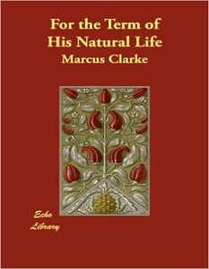 For the Term of His Natural Life - Marcus Clarke